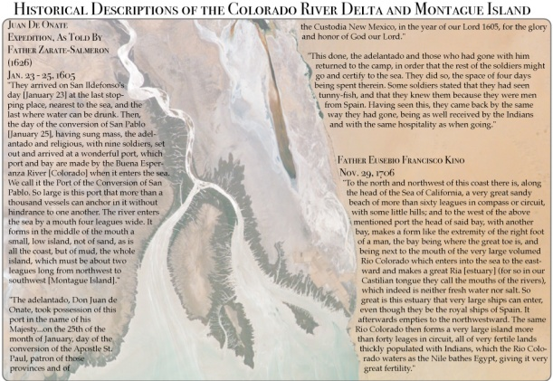 "Collage of historical descriptions of the delta and an image of the dry delta of recent years. ""The river enters the sea by a mouth four leagues wide...The Rio Colorado bathes (the land) like the Nile bathes Egypt, giving it great fertility."" Source: Jordan Wirfs-Brock/"